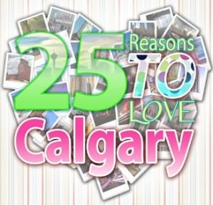 I Love Calgary I Love YYC 25 Reasons to Love Calgary