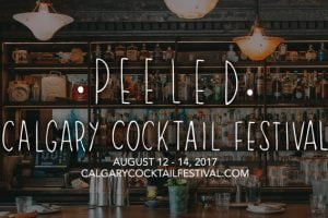PEELED® Calgary Cocktail Festival – Aug. 12th to 14th, 2017